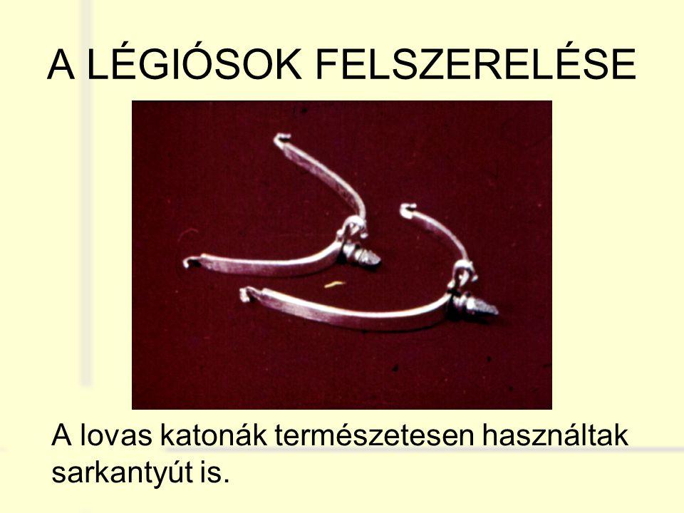 A LÉGIÓSOK FELSZERELÉSE