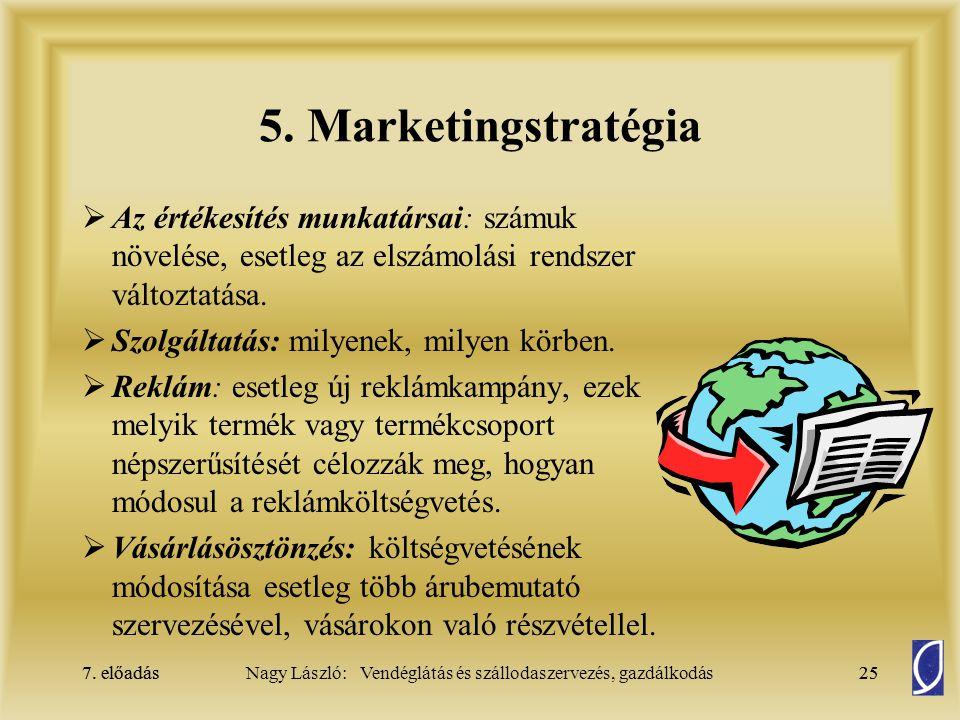 5. Marketingstratégia Az értékesítés munkatársai: számuk növelése, esetleg az elszámolási rendszer változtatása.