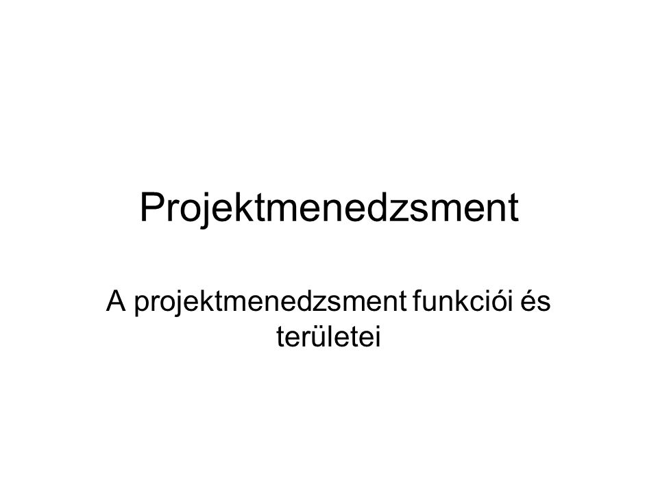 A projektmenedzsment funkciói és területei