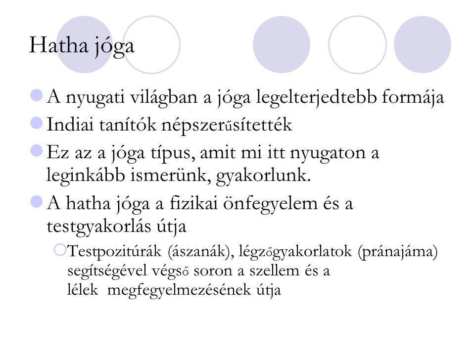 Hatha jóga A nyugati világban a jóga legelterjedtebb formája