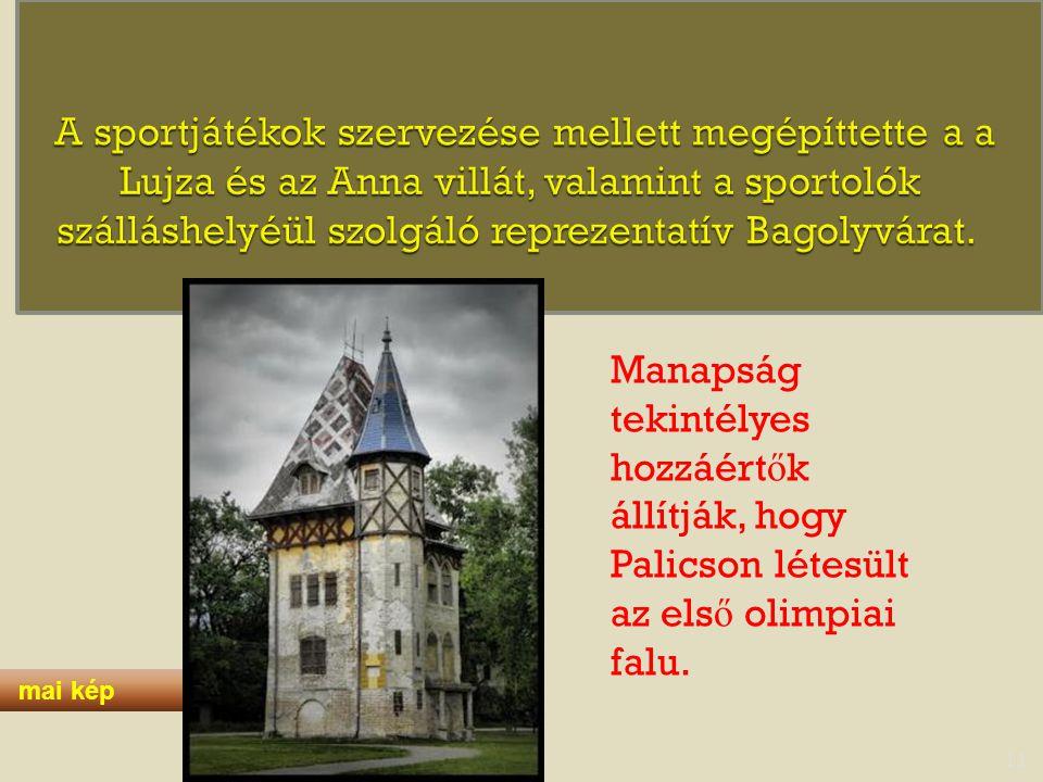 A sportjátékok szervezése mellett megépíttette a a Lujza és az Anna villát, valamint a sportolók szálláshelyéül szolgáló reprezentatív Bagolyvárat.