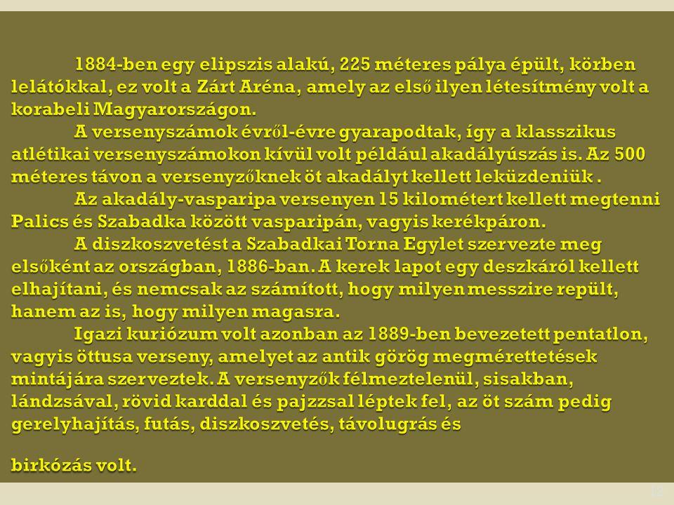 1884-ben egy elipszis alakú, 225 méteres pálya épült, körben lelátókkal, ez volt a Zárt Aréna, amely az első ilyen létesítmény volt a korabeli Magyarországon.