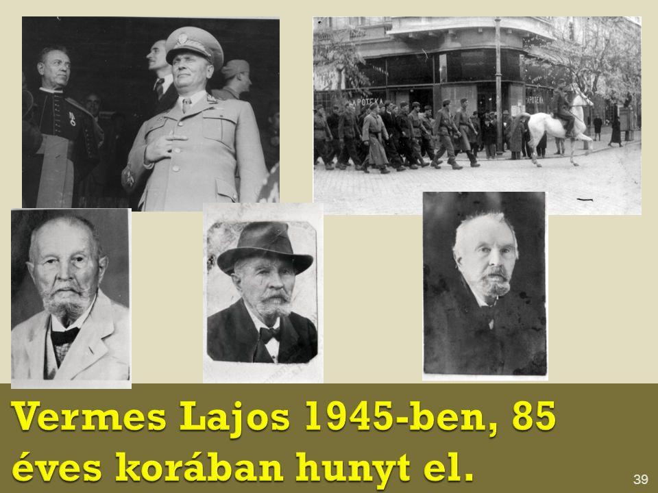 Vermes Lajos 1945-ben, 85 éves korában hunyt el.