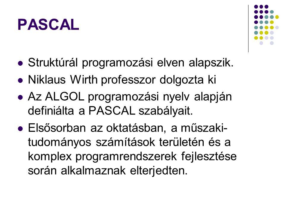 PASCAL Struktúrál programozási elven alapszik.