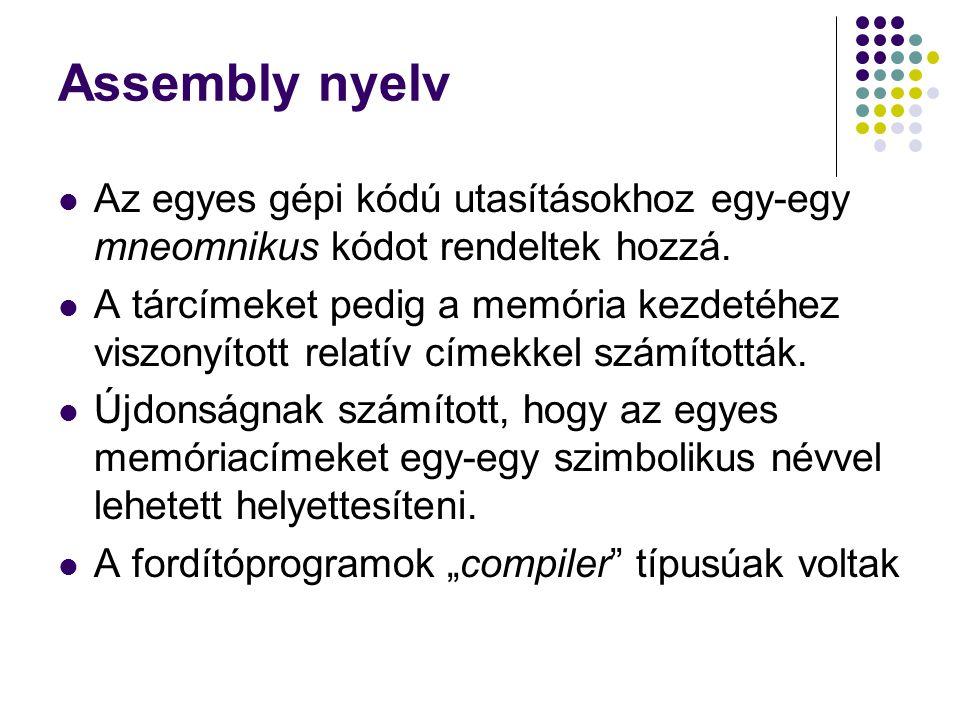 Assembly nyelv Az egyes gépi kódú utasításokhoz egy-egy mneomnikus kódot rendeltek hozzá.