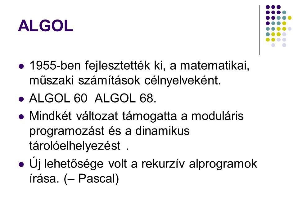 ALGOL 1955-ben fejlesztették ki, a matematikai, műszaki számítások célnyelveként. ALGOL 60 ALGOL 68.