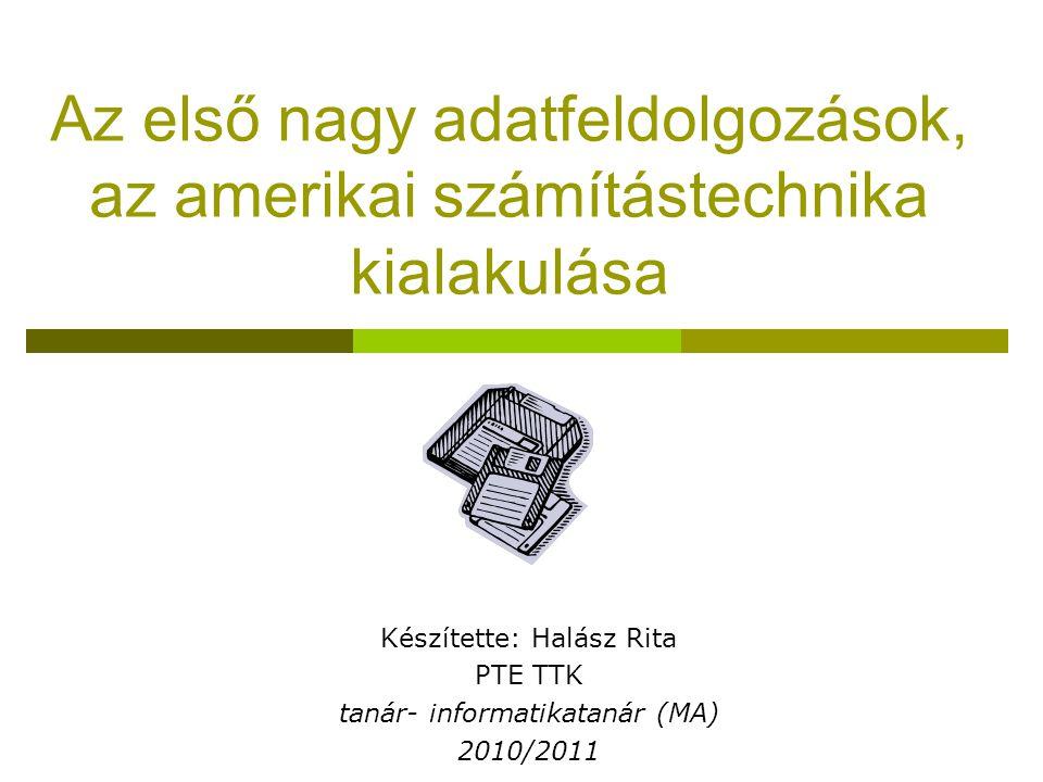 Készítette: Halász Rita PTE TTK tanár- informatikatanár (MA) 2010/2011