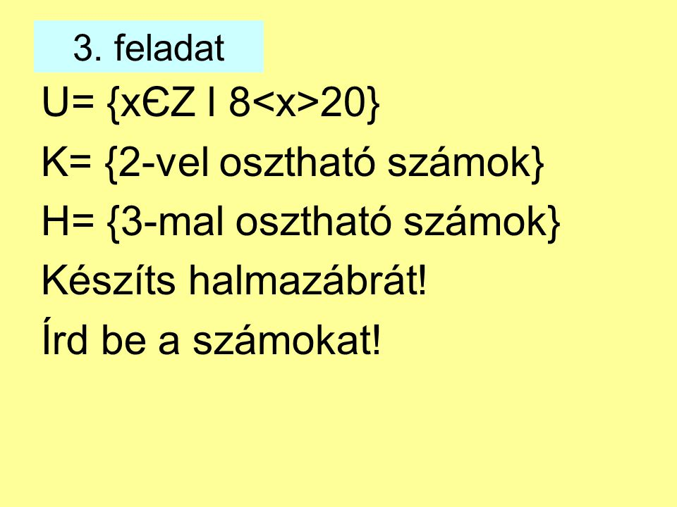 K= {2-vel osztható számok} H= {3-mal osztható számok}
