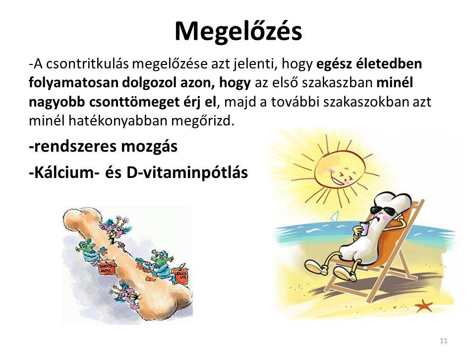 Megelőzés -rendszeres mozgás -Kálcium- és D-vitaminpótlás