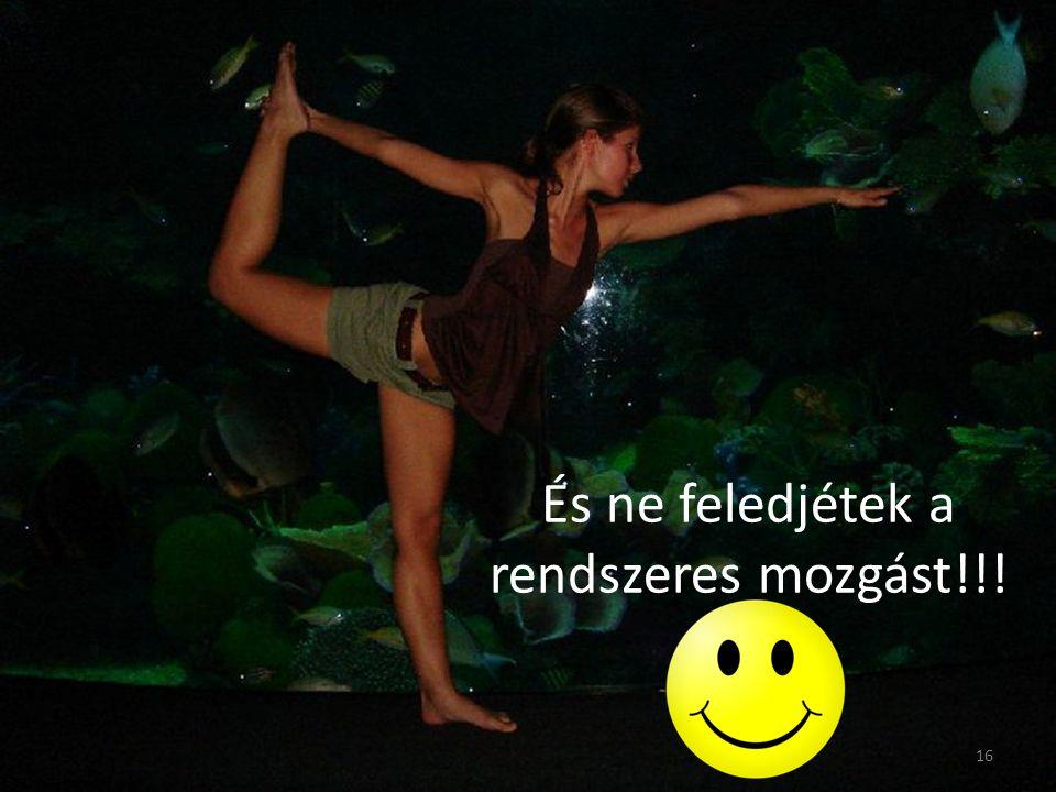 És ne feledjétek a rendszeres mozgást!!!