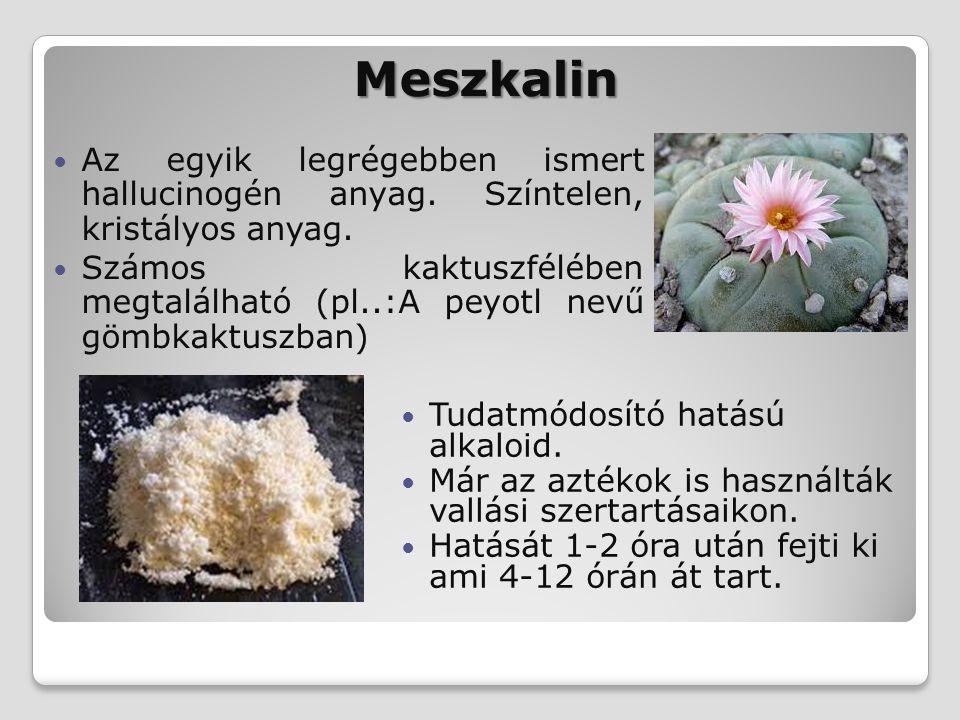 Meszkalin Az egyik legrégebben ismert hallucinogén anyag. Színtelen, kristályos anyag.