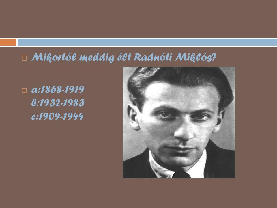 Mikortól meddig élt Radnóti Miklós