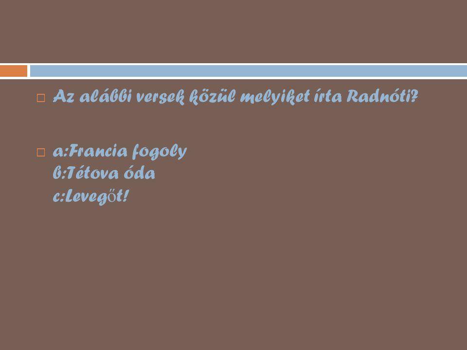 Az alábbi versek közül melyiket írta Radnóti