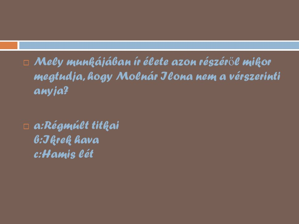 Mely munkájában ír élete azon részéről mikor megtudja, hogy Molnár Ilona nem a vérszerinti anyja