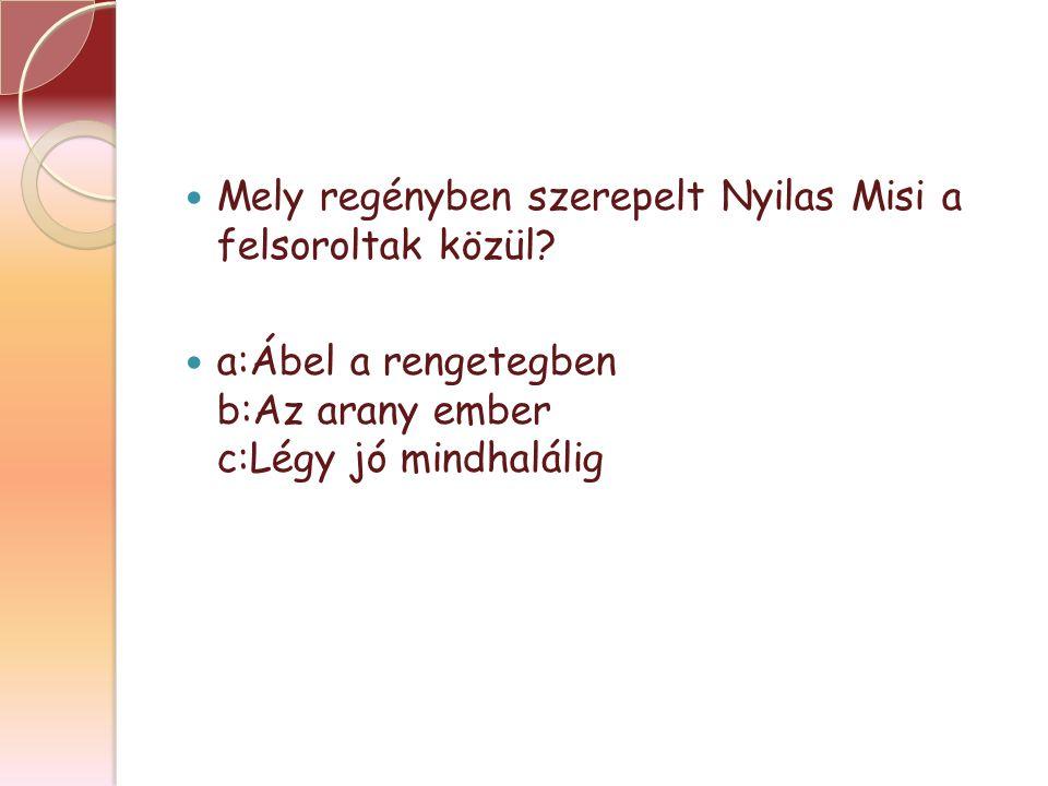 Mely regényben szerepelt Nyilas Misi a felsoroltak közül