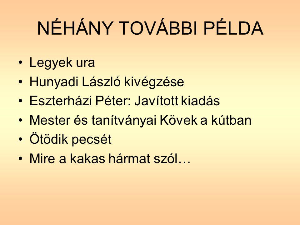 NÉHÁNY TOVÁBBI PÉLDA Legyek ura Hunyadi László kivégzése