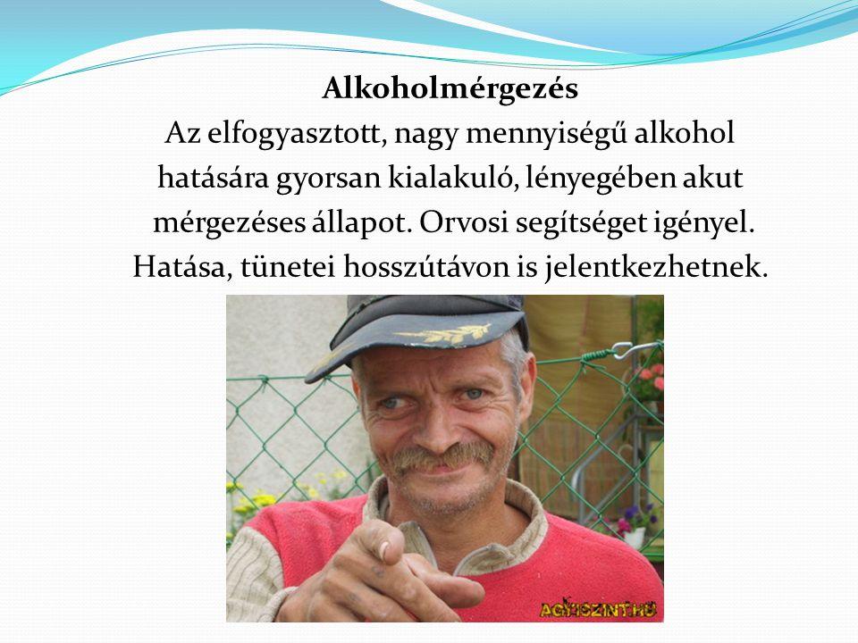 Alkoholmérgezés Az elfogyasztott, nagy mennyiségű alkohol hatására gyorsan kialakuló, lényegében akut mérgezéses állapot.