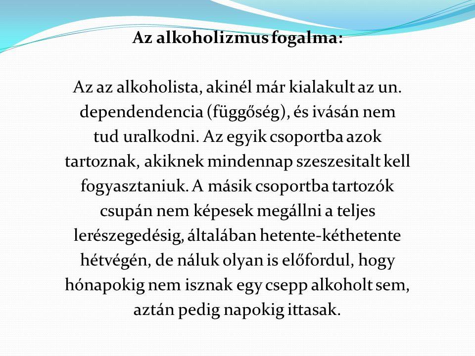 Az alkoholizmus fogalma: Az az alkoholista, akinél már kialakult az un
