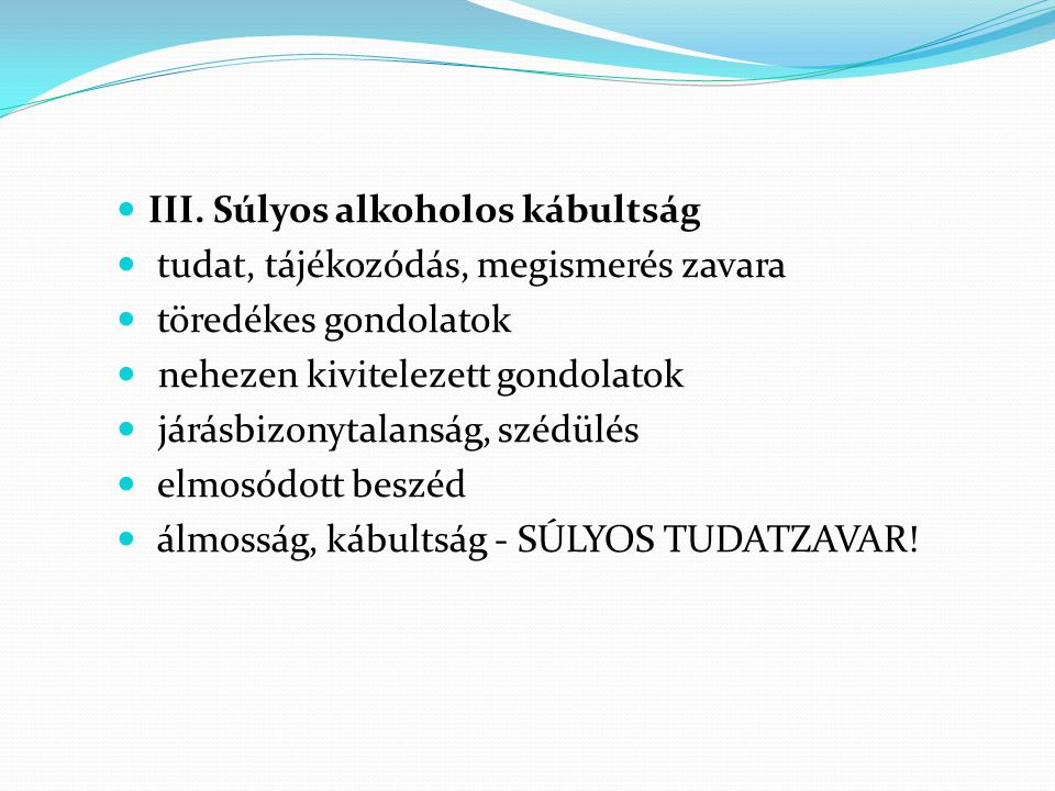 III. Súlyos alkoholos kábultság