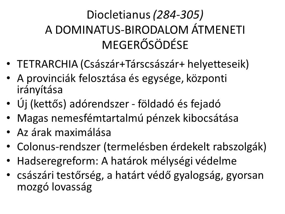 Diocletianus (284-305) A DOMINATUS-BIRODALOM ÁTMENETI MEGERŐSÖDÉSE
