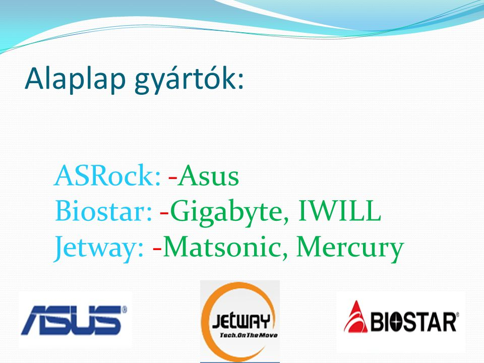 Alaplap gyártók: ASRock: -Asus Biostar: -Gigabyte, IWILL Jetway: -Matsonic, Mercury