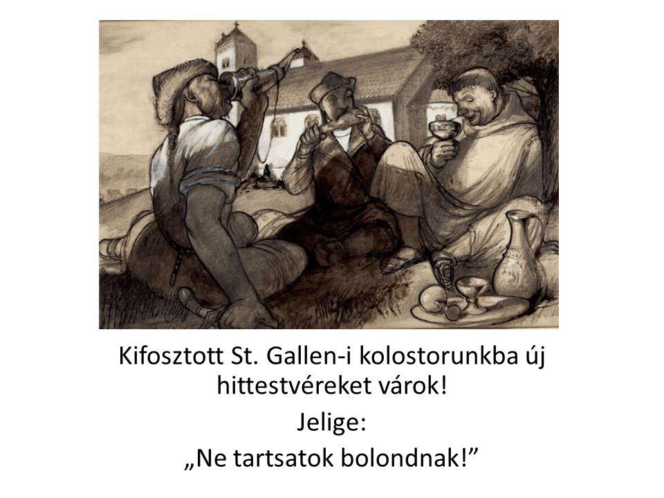 Kifosztott St. Gallen-i kolostorunkba új hittestvéreket várok