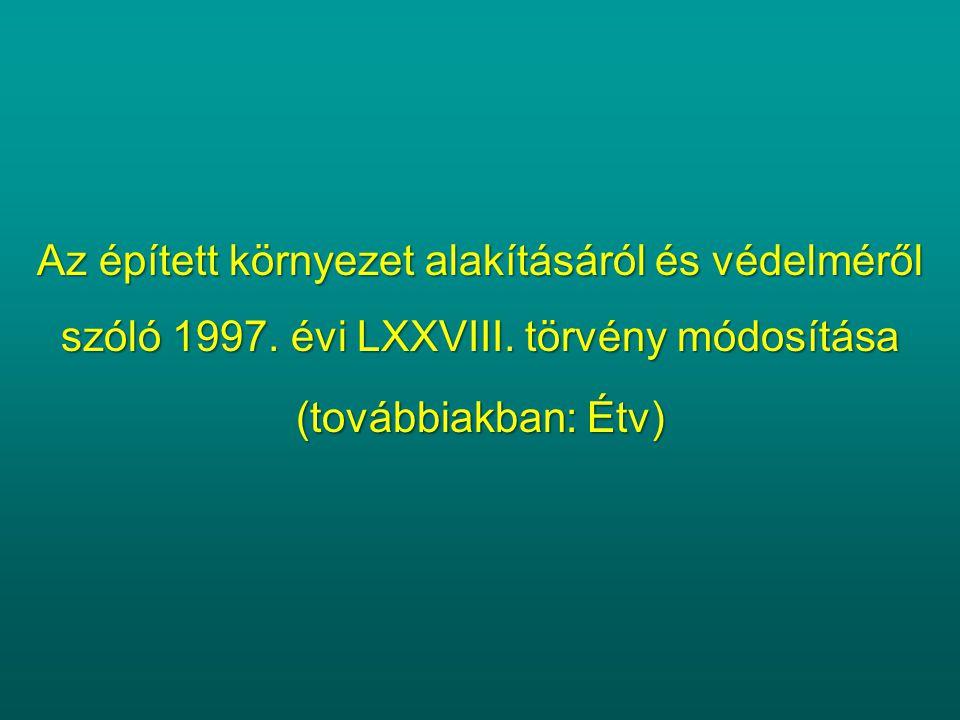 Az épített környezet alakításáról és védelméről szóló 1997. évi LXXVIII. törvény módosítása
