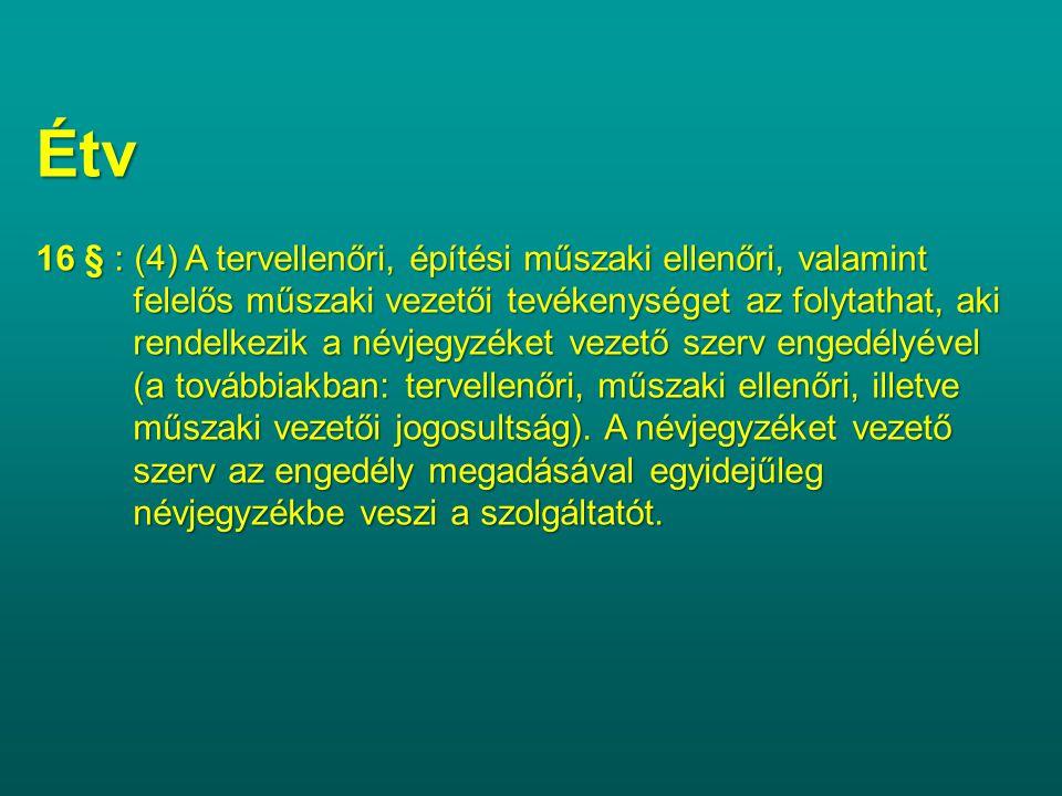 Étv 16 § : (4) A tervellenőri, építési műszaki ellenőri, valamint