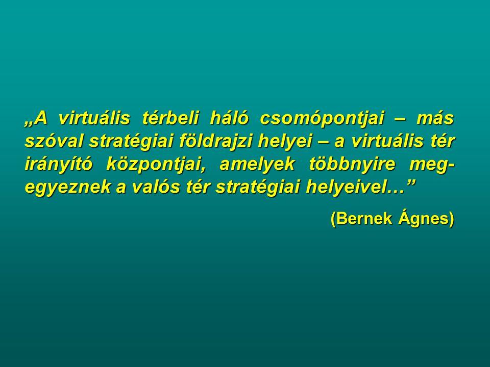 """""""A virtuális térbeli háló csomópontjai – más szóval stratégiai földrajzi helyei – a virtuális tér irányító központjai, amelyek többnyire meg-egyeznek a valós tér stratégiai helyeivel…"""