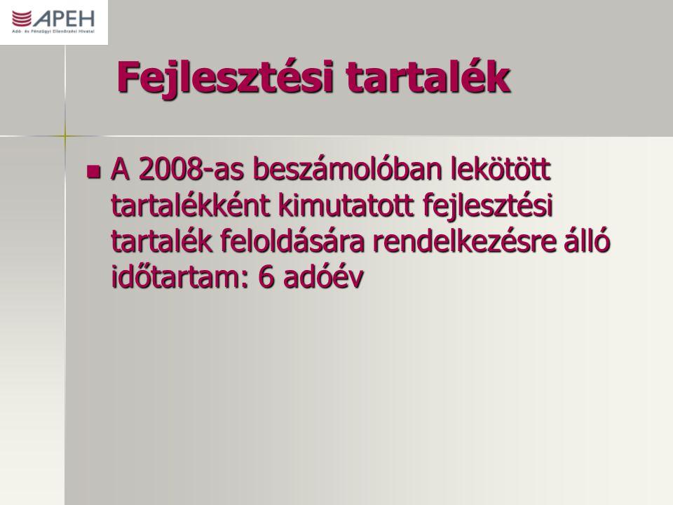 Fejlesztési tartalék A 2008-as beszámolóban lekötött tartalékként kimutatott fejlesztési tartalék feloldására rendelkezésre álló időtartam: 6 adóév.