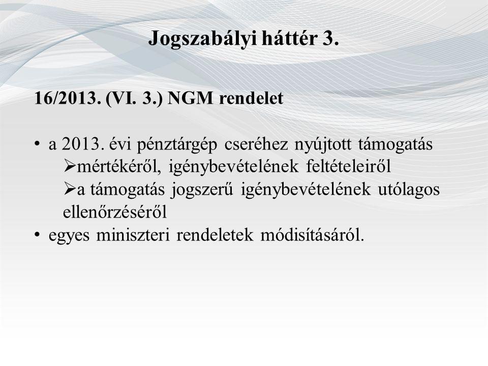Jogszabályi háttér 3. 16/2013. (VI. 3.) NGM rendelet