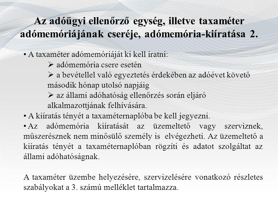 Az adóügyi ellenőrző egység, illetve taxaméter adómemóriájának cseréje, adómemória-kiíratása 2.