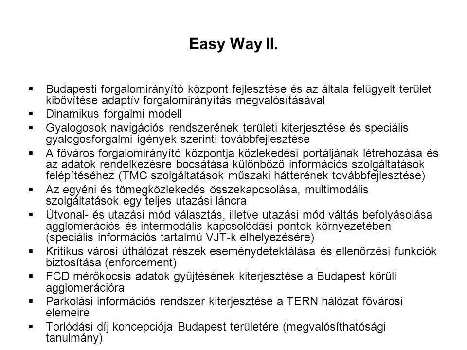 Easy Way II. Budapesti forgalomirányító központ fejlesztése és az általa felügyelt terület kibővítése adaptív forgalomirányítás megvalósításával.