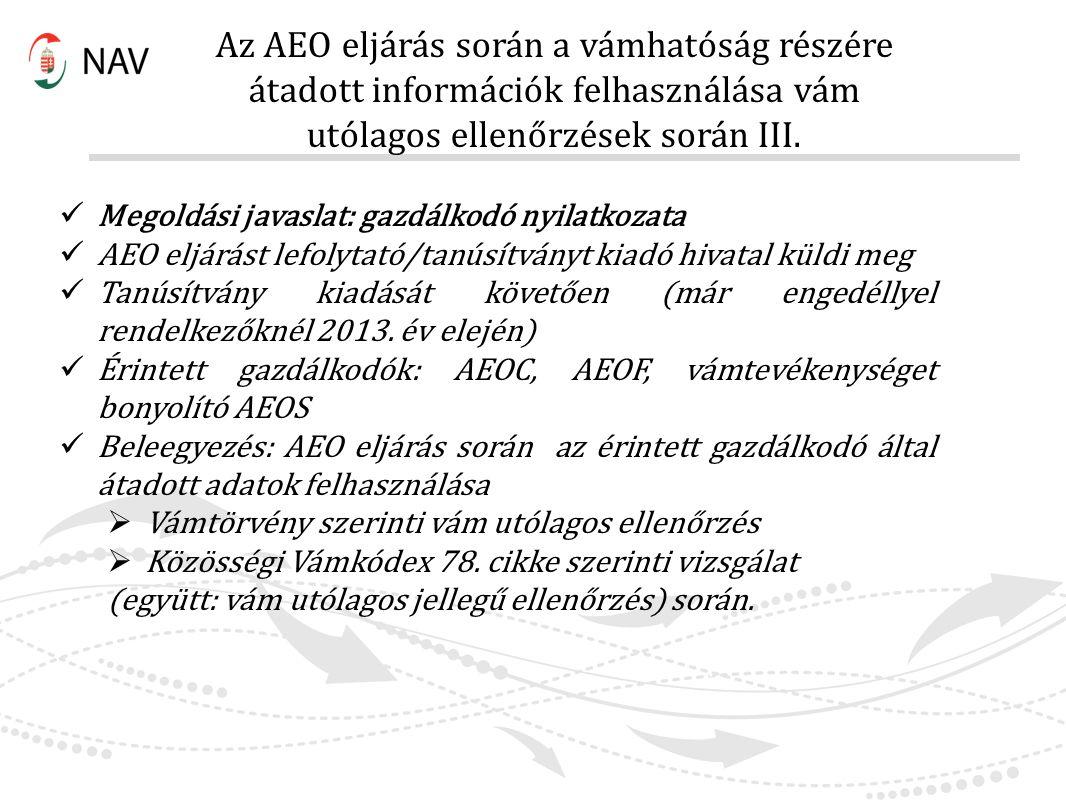 Az AEO eljárás során a vámhatóság részére átadott információk felhasználása vám utólagos ellenőrzések során III.