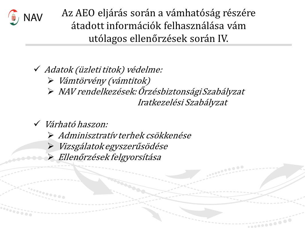 Az AEO eljárás során a vámhatóság részére átadott információk felhasználása vám utólagos ellenőrzések során IV.