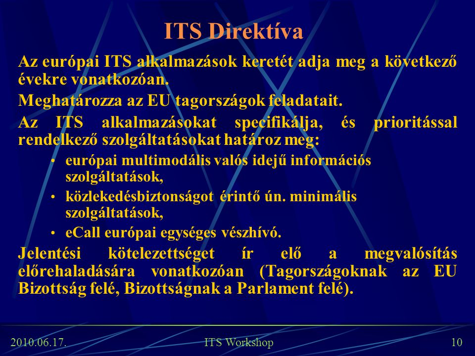 ITS Direktíva Az európai ITS alkalmazások keretét adja meg a következő évekre vonatkozóan. Meghatározza az EU tagországok feladatait.