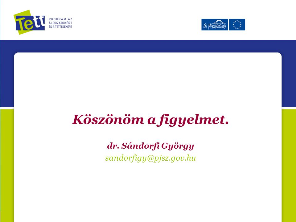 Köszönöm a figyelmet. dr. Sándorfi György sandorfigy@pjsz.gov.hu 18