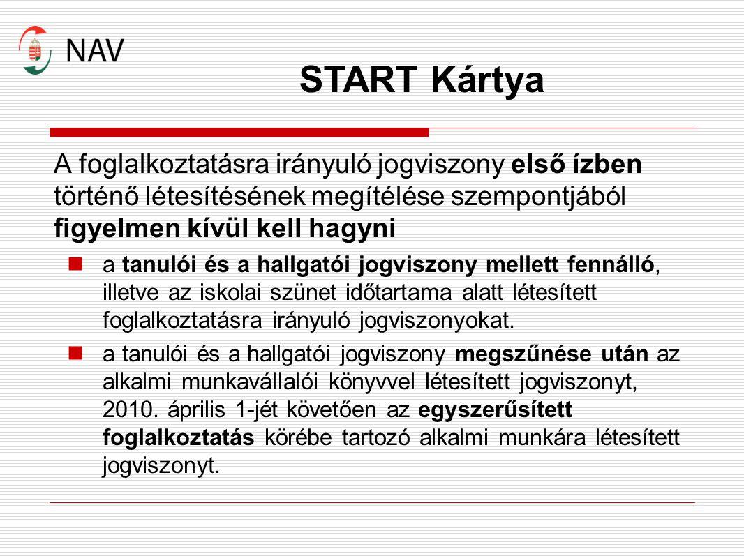 START Kártya A foglalkoztatásra irányuló jogviszony első ízben történő létesítésének megítélése szempontjából figyelmen kívül kell hagyni.