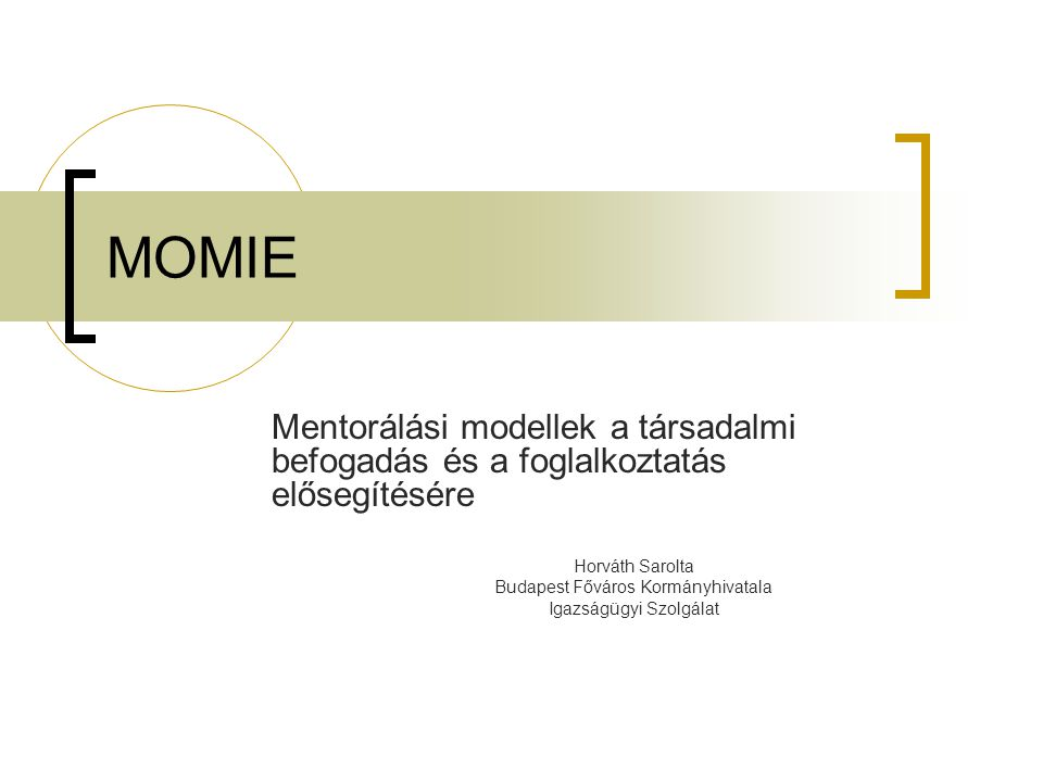 MOMIE Mentorálási modellek a társadalmi befogadás és a foglalkoztatás elősegítésére. Horváth Sarolta.