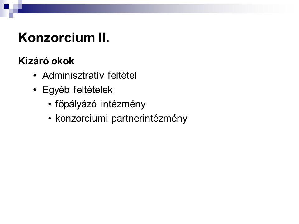 Konzorcium II. Kizáró okok Adminisztratív feltétel Egyéb feltételek