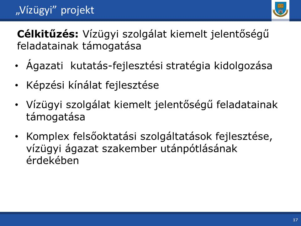 """""""Vízügyi projekt Célkitűzés: Vízügyi szolgálat kiemelt jelentőségű feladatainak támogatása. Ágazati kutatás-fejlesztési stratégia kidolgozása."""