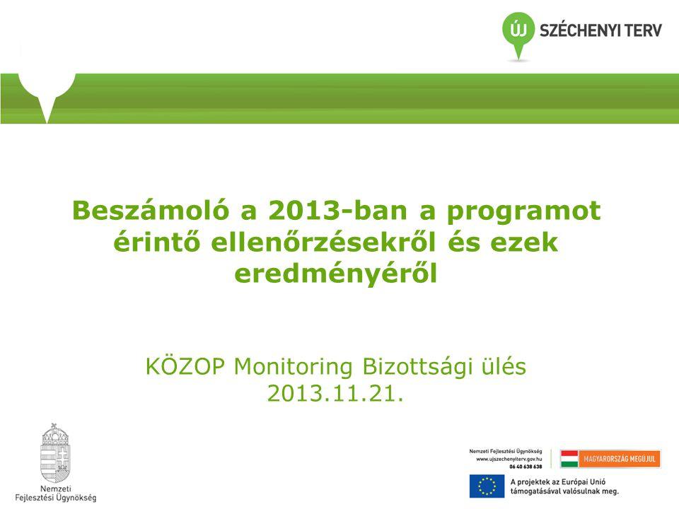 Beszámoló a 2013-ban a programot érintő ellenőrzésekről és ezek eredményéről KÖZOP Monitoring Bizottsági ülés 2013.11.21.
