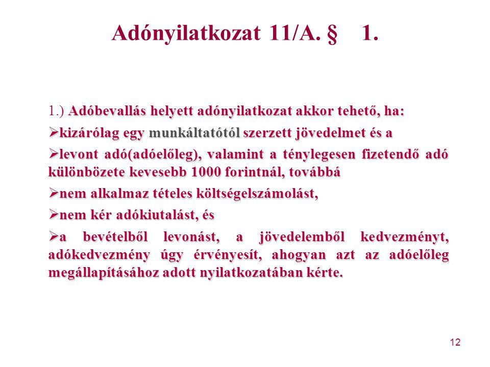 Adónyilatkozat 11/A. § 1. 1.) Adóbevallás helyett adónyilatkozat akkor tehető, ha: kizárólag egy munkáltatótól szerzett jövedelmet és a.