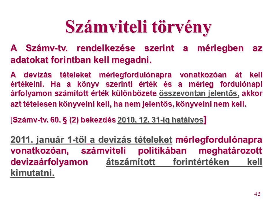 Számviteli törvény A Számv-tv. rendelkezése szerint a mérlegben az adatokat forintban kell megadni.