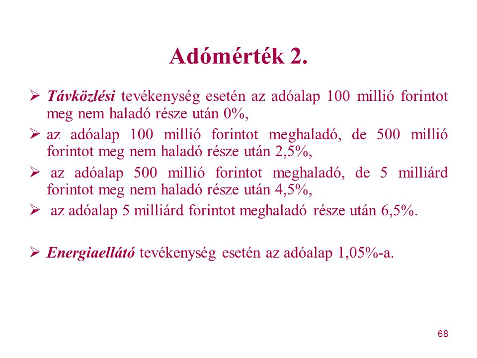 Adómérték 2. Távközlési tevékenység esetén az adóalap 100 millió forintot meg nem haladó része után 0%,