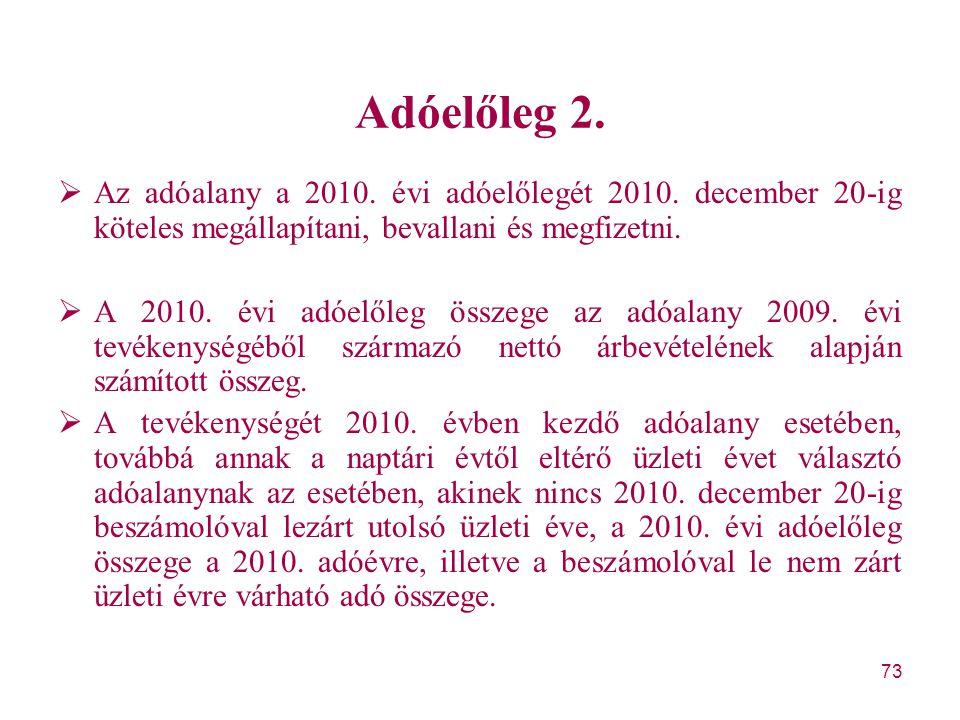 Adóelőleg 2. Az adóalany a 2010. évi adóelőlegét 2010. december 20-ig köteles megállapítani, bevallani és megfizetni.