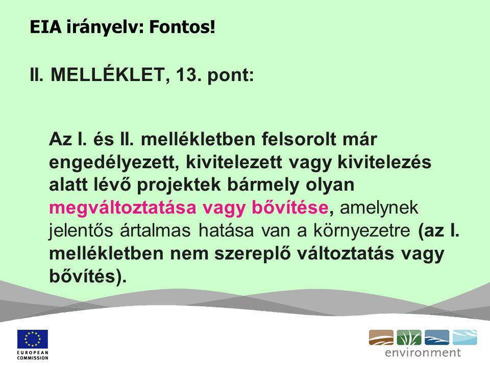 EIA irányelv: Fontos! II. MELLÉKLET, 13. pont: