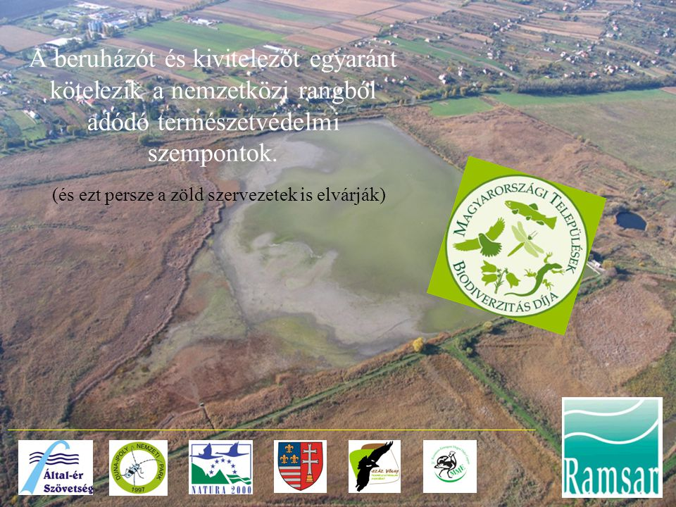A beruházót és kivitelezőt egyaránt kötelezik a nemzetközi rangból adódó természetvédelmi szempontok.