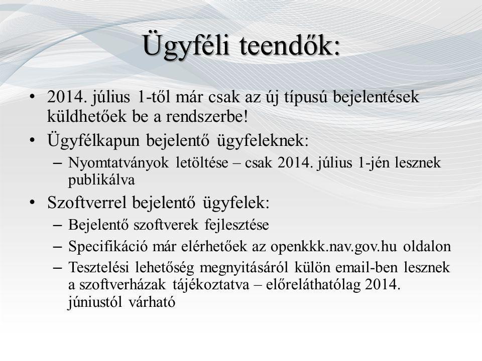 Ügyféli teendők: 2014. július 1-től már csak az új típusú bejelentések küldhetőek be a rendszerbe! Ügyfélkapun bejelentő ügyfeleknek: