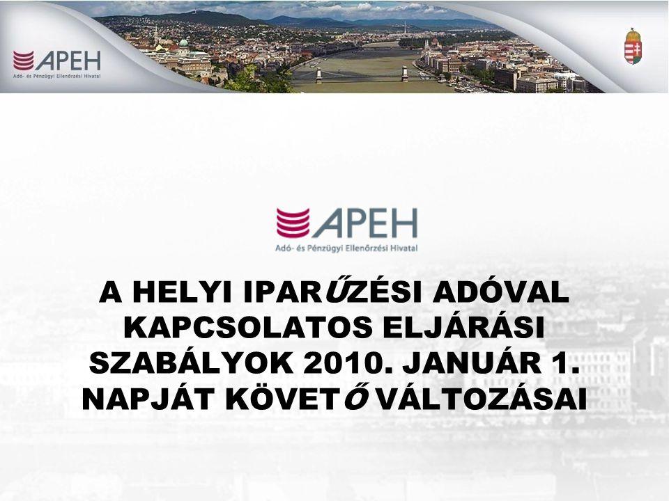 A HELYI IPARŰZÉSI ADÓVAL KAPCSOLATOS ELJÁRÁSI SZABÁLYOK 2010. JANUÁR 1